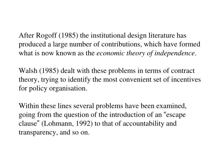 After Rogoff (1985) the institutional design literature has produced a large number of contributions, which have formed what is now known as the