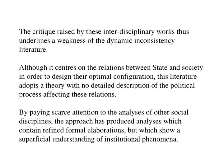 The critique raised by these inter-disciplinary works thus underlines a weakness of the dynamic inconsistency literature.