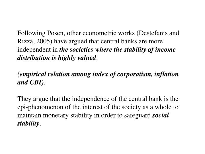 Following Posen, other econometric works (Destefanis and Rizza, 2005) have argued that central banks are more independent in