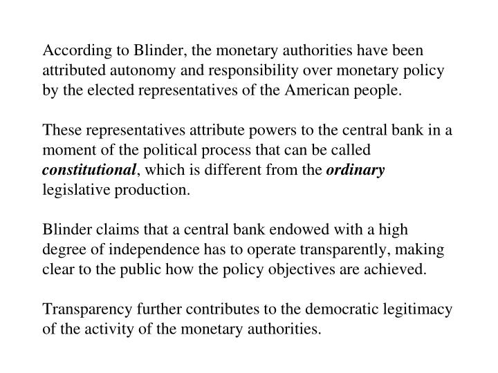 According to Blinder, the monetary authorities have been attributed autonomy and responsibility over monetary policy by the elected representatives of the American people.