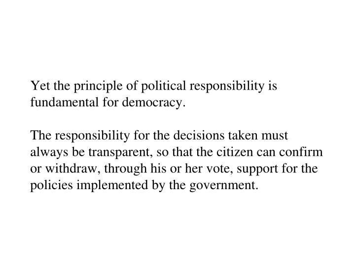Yet the principle of political responsibility is fundamental for democracy.