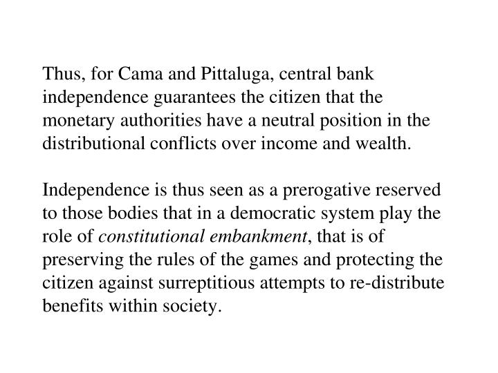 Thus, for Cama and Pittaluga, central bank independence guarantees the citizen that the monetary authorities have a neutral position in the distributional conflicts over income and wealth.