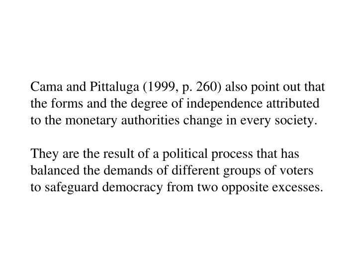 Cama and Pittaluga (1999, p. 260) also point out that the forms and the degree of independence attributed to the monetary authorities change in every society.