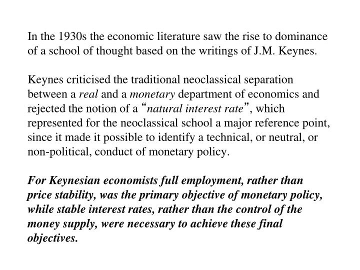 In the 1930s the economic literature saw the rise to dominance of a school of thought based on the writings of J.M. Keynes.