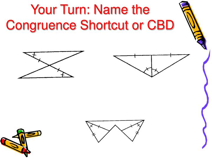 Your Turn: Name the Congruence Shortcut or CBD