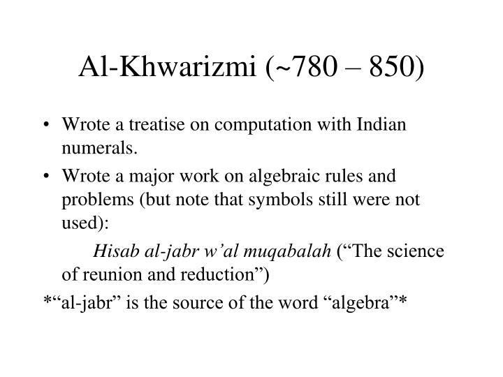 Al-Khwarizmi (~780 – 850)