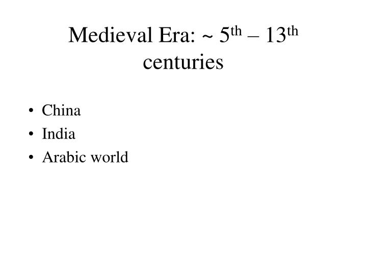Medieval Era: ~ 5