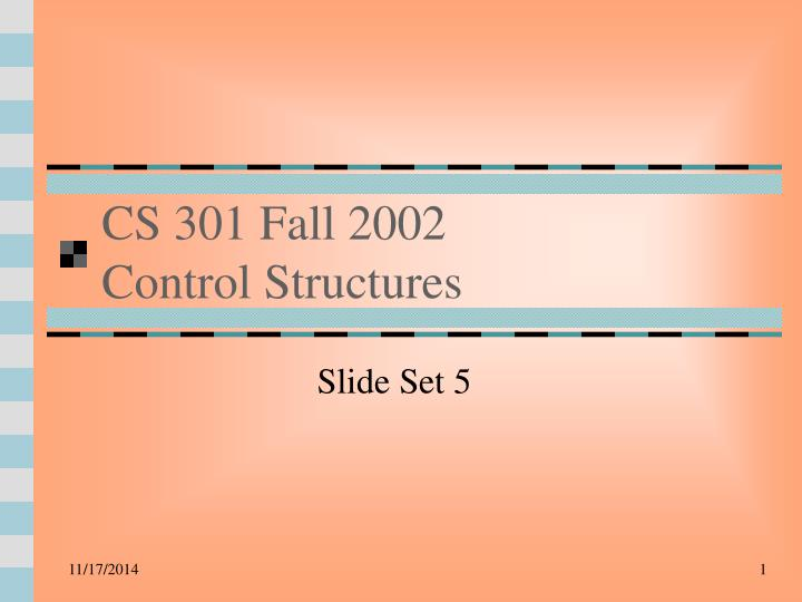 Cs 301 fall 2002 control structures