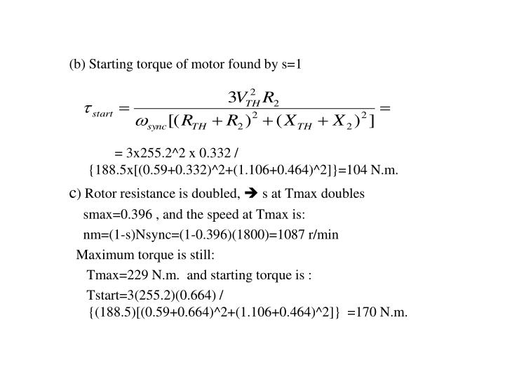 (b) Starting torque of motor found by s=1