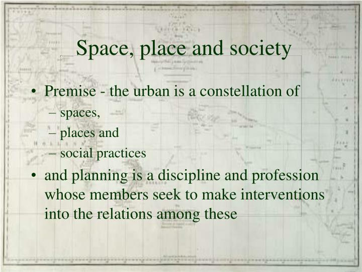 Space place and society