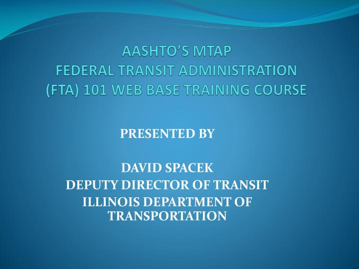 Aashto s mtap federal transit administration fta 101 web base training course