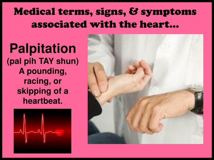 Medical terms, signs, & symptoms associated with the heart…