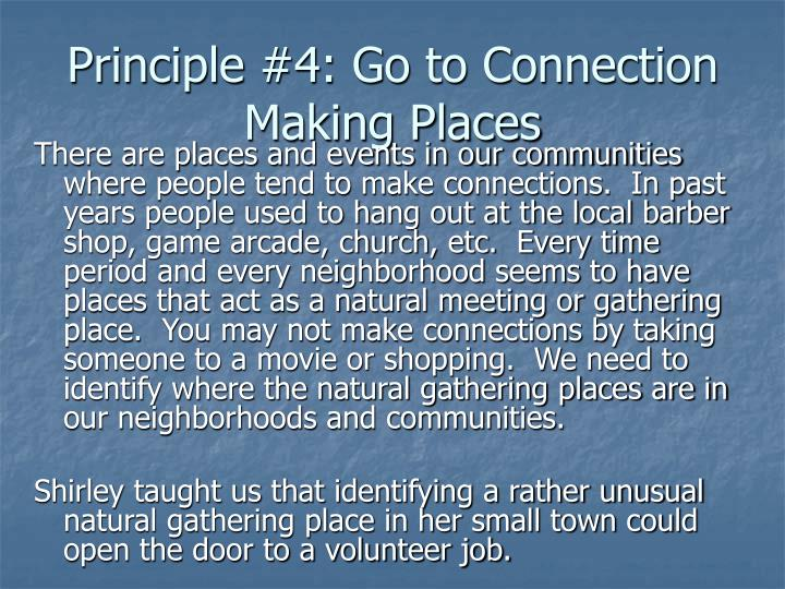 Principle #4: Go to Connection Making Places