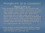 principle 4 go to connection making places