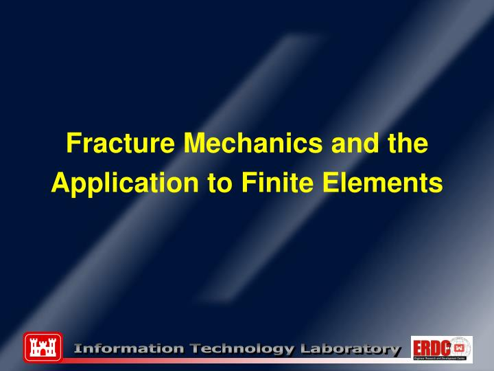 Fracture Mechanics and the Application to Finite Elements