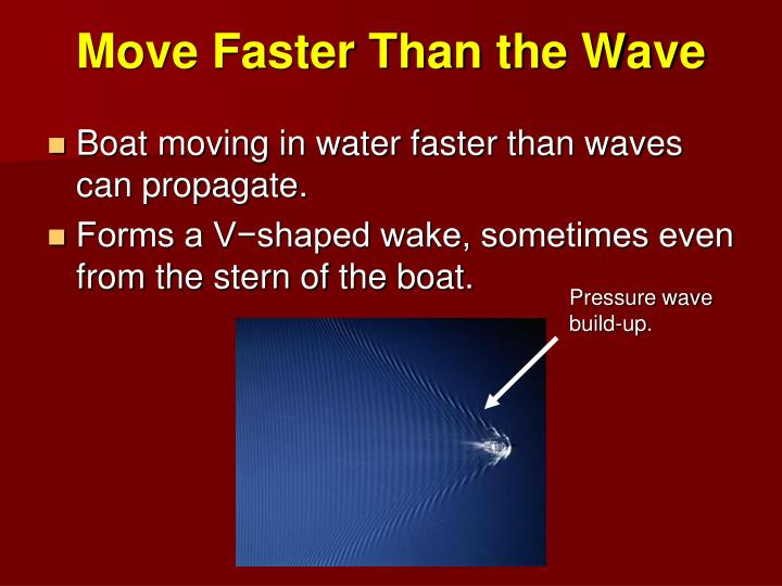 Move Faster Than the Wave