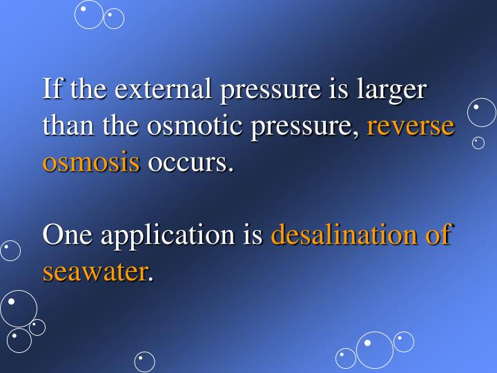 If the external pressure is larger than the osmotic pressure,