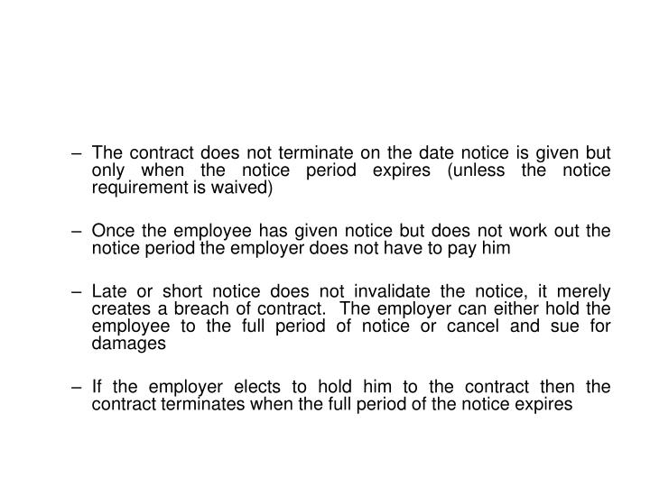 The contract does not terminate on the date notice is given but only when the notice period expires (unless the notice requirement is waived)