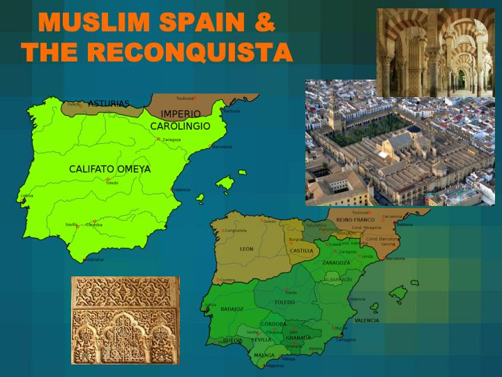 MUSLIM SPAIN & THE RECONQUISTA