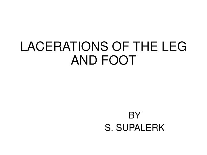 LACERATIONS OF THE LEG AND FOOT