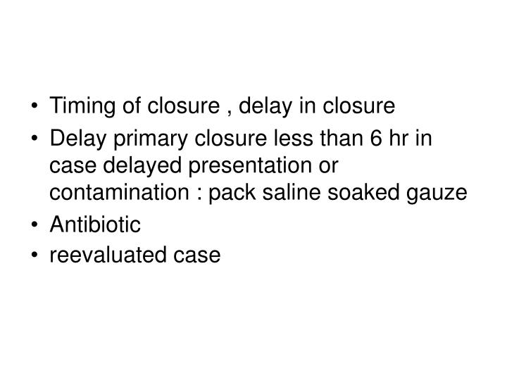 Timing of closure , delay in closure