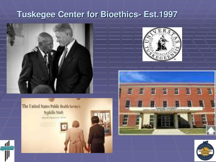 Tuskegee Center for Bioethics- Est.1997