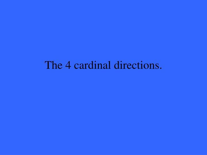 The 4 cardinal directions.