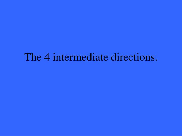 The 4 intermediate directions.