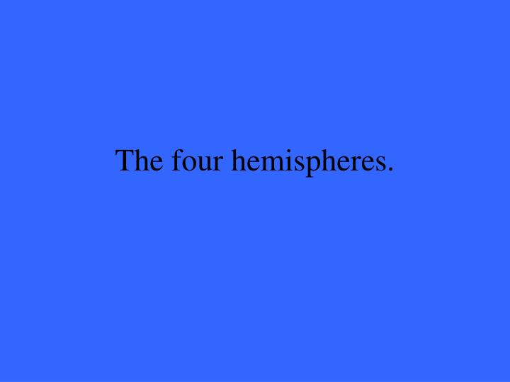 The four hemispheres.
