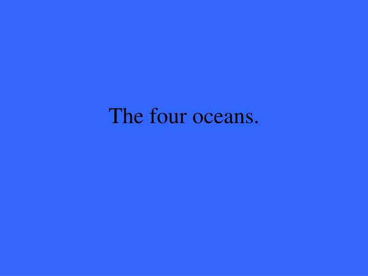 The four oceans.
