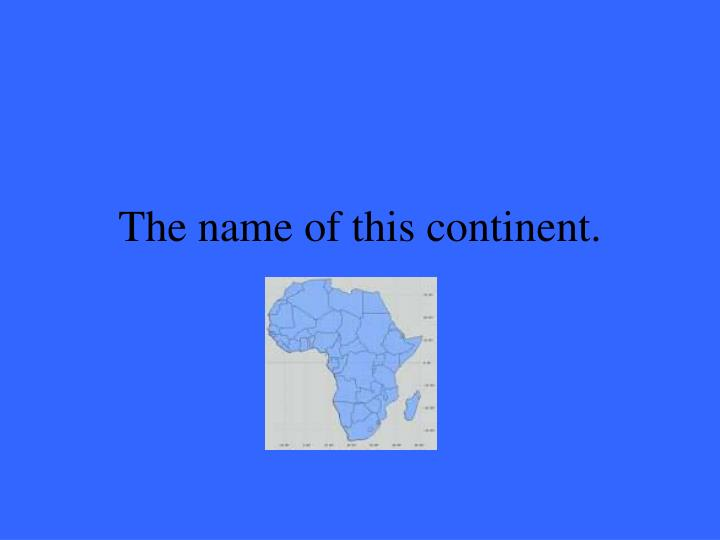 The name of this continent.