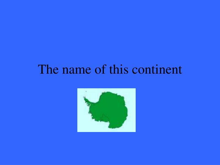 The name of this continent