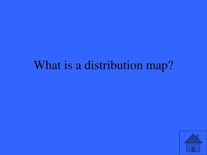 What is a distribution map?