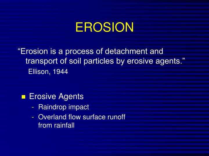 """Erosion is a process of detachment and transport of soil particles by erosive agents."""