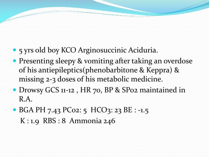 5 yrs old boy KCO Arginosuccinic Aciduria.