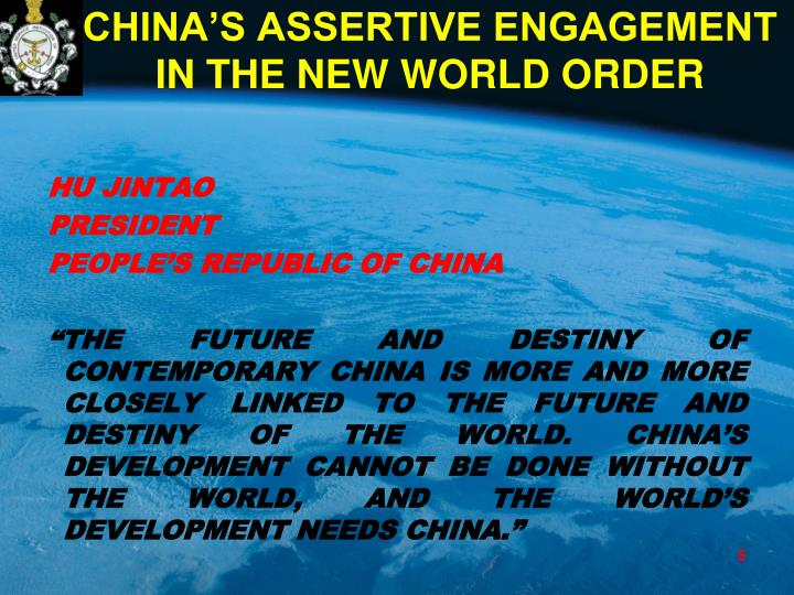 CHINA'S ASSERTIVE ENGAGEMENT IN THE NEW WORLD ORDER