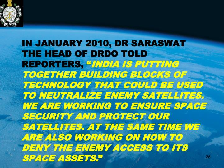 IN JANUARY 2010, DR SARASWAT  THE HEAD OF DRDO TOLD REPORTERS,