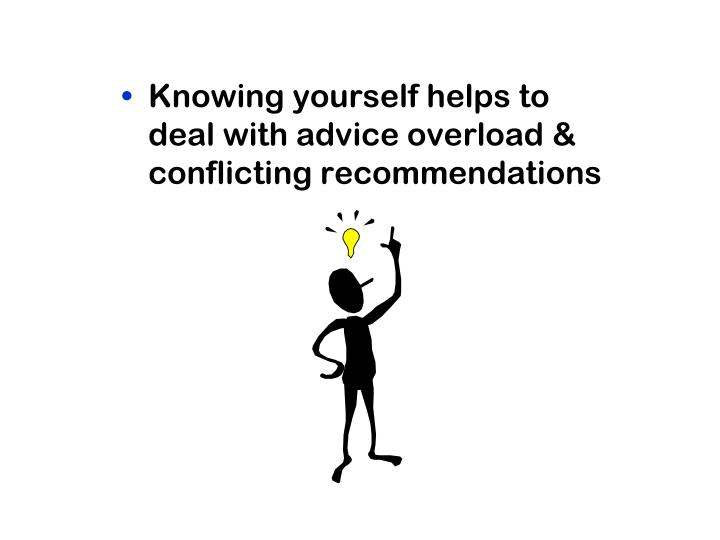 Knowing yourself helps to deal with advice overload & conflicting recommendations