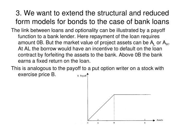 3. We want to extend the structural and reduced form models for bonds to the case of bank loans