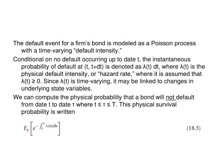 "The default event for a firm's bond is modeled as a Poisson process with a time-varying ""default intensity."""