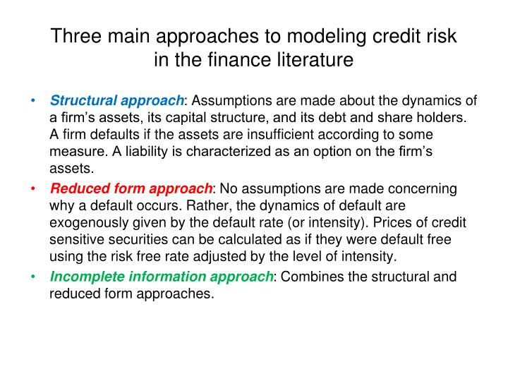 Three main approaches to modeling credit risk in the finance literature