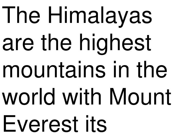 The Himalayas are the highest mountains in the world with Mount Everest its