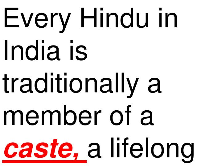 Every Hindu in India is traditionally a member of a