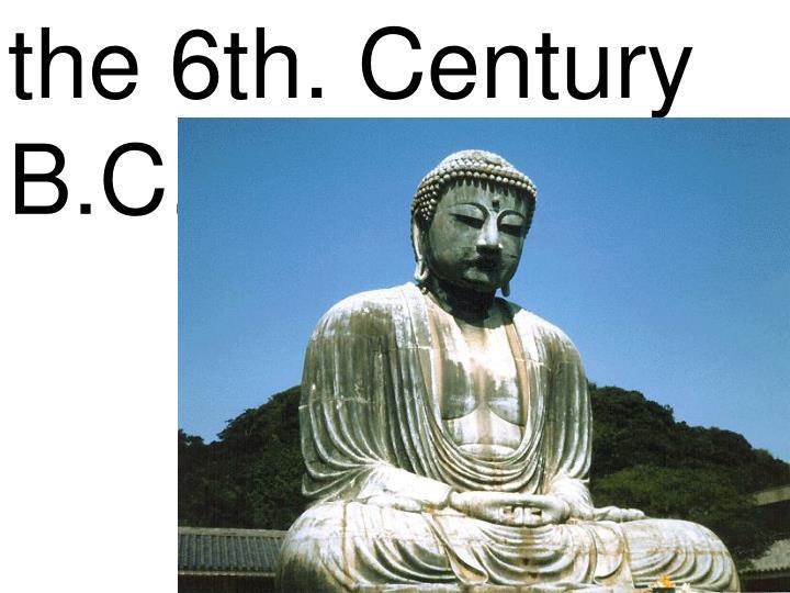 the 6th. Century B.C.