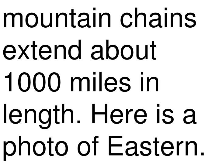 mountain chains extend about 1000 miles in length. Here is a photo of Eastern.