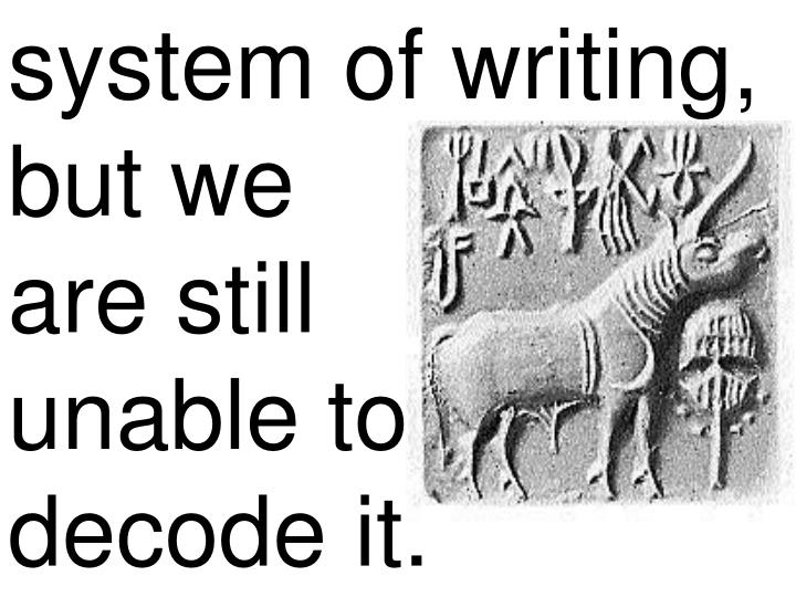 system of writing, but we              are still        unable to    decode it.