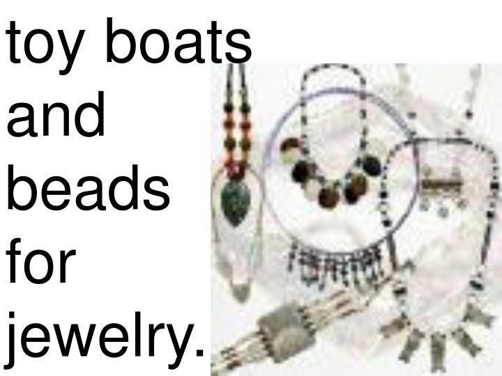 toy boats         and              beads               for              jewelry.