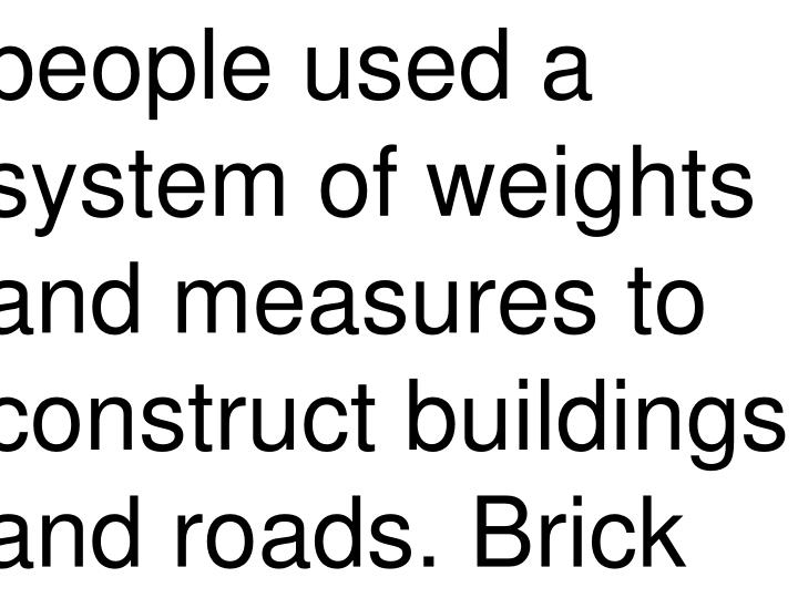 people used a system of weights and measures to construct buildings and roads. Brick