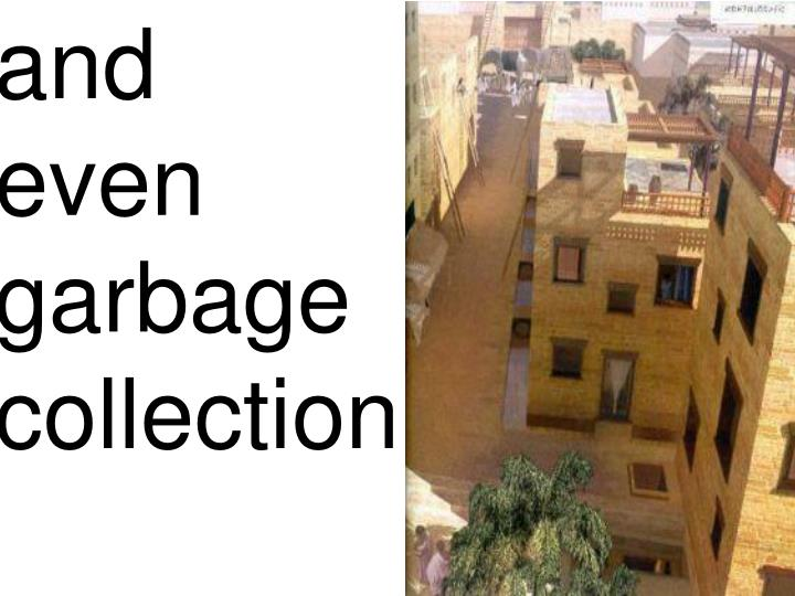 and                 even          garbage collection.