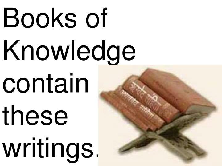 Books of Knowledge contain          these            writings.